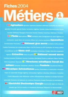 Fiches métiers 2004 : Volume 1