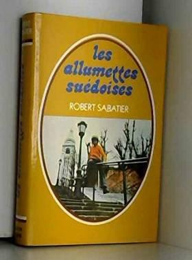 Robert Sabatier - Les allumettes suédoises
