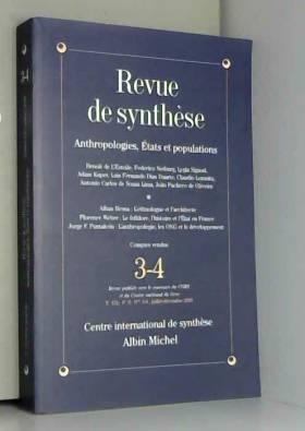 Collectif - Revue de Synthèse, numéro 3-4 : Anthropologies, états et populations