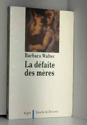 Barbara Walter - La défaite des mères