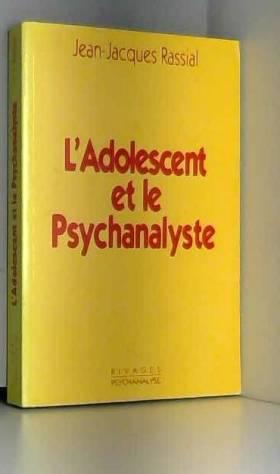 Jean-Jacques Rassial - L'Adolescent et le psychanalyste