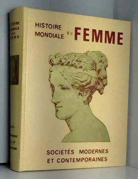 COLLECTIF - HISTOIRE MONDIALE DE LA FEMME, IV. SOCIETES MODERNES ET CONTEMPORAINES