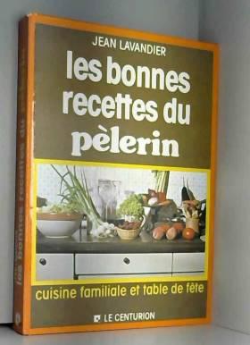 """J Lavandier - Les Bonnes recettes du """"Pèlerin"""" : Cuisine familiale et table de fête"""