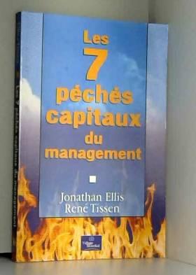 Jonathan Ellis et René Tissen - Les 7 Péchés capitaux du management