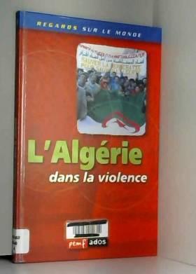 Collectif - L'Algérie dans la violence