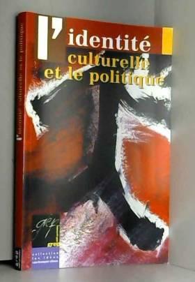 Groupe de recherche pour l'éducation et la... - L'identité culturelle et le politique (Les idées contemporaines)