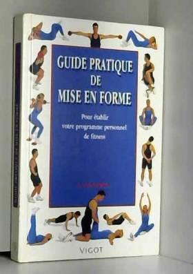 Goodsell - GUIDE PRATIQUE DE MISE EN FORME. Pour établir votre programme personnel de fitness