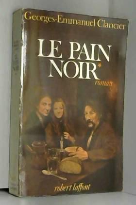 CLANCIER GEORGES-EMMANUEL - LE PAIN NOIR.TOME 1.LE PAIN NOIR.