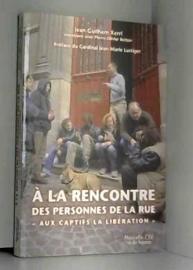 """Jean-Guilhem Xerri, Pierre-Olivier Boiton et... - A la rencontre des personnes de la rue : """"Aux Captifs, la libération"""""""