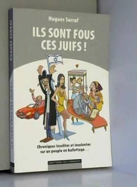 Hugues Serraf - Ils sont fous ces Juifs !