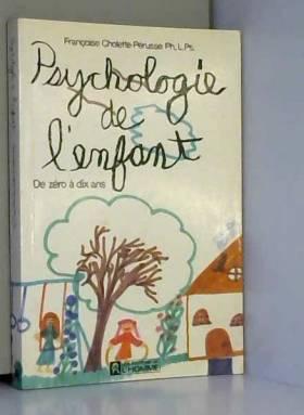 Cholette Perusse/Fra - La psychologie de l'enfant de 0 a 10 ans