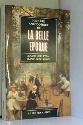 Simoën Jean-Claude Guicheteau Gérard - Histoire anecdotique de la Belle époque