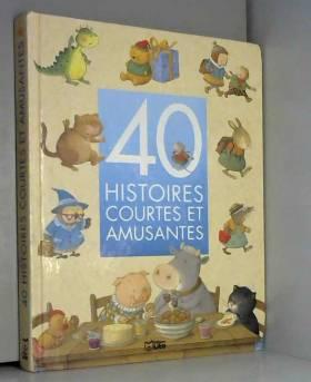 40 histoires courtes et...