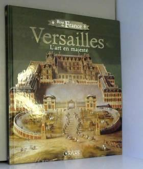 Collectif - Versailles L'Art en majesté