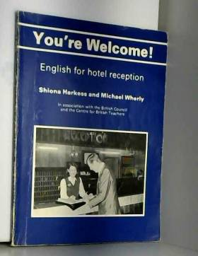 Shiona Harkess et Michael Wherly - You're Welcome!: English for Hotel Reception