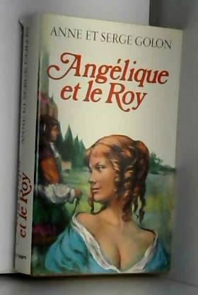 Anne And Serge Golon - Angelique et le Roy