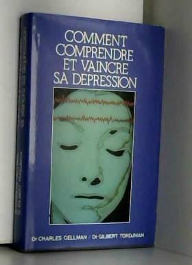 Charles Gellman et Gilbert Tordjman - Comment comprendre et vaincre sa dépression (Club pour vous Hachette)