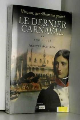 Arlette Aguillon - Le dernier carnaval: Vincent, gentilhomme galant