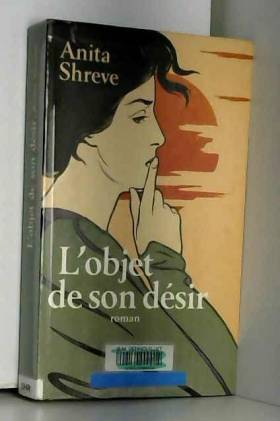 Anita Shreve et Michèle Valencia - L'objet de son désir. Roman traduit de l'américain.