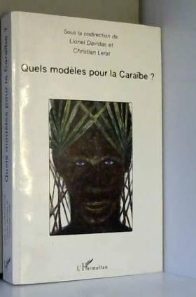 Lionel Davidas, Christian Lerat, Cécile... - Quels modèles pour la Caraïbe ? : Actes du colloque international de Schoelcher (Martinique) 11...