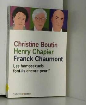 Henry Chapier, Franck Chaumont, Xavier Rinaldi... - Les homosexuels font-ils encore peur ?
