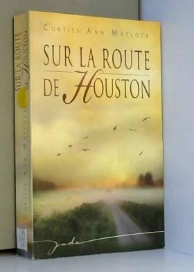 Ann Matlock Curtiss - Sur la route de Houston