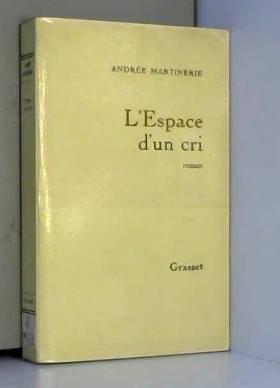 Andrée Martinerie - L'Espace d'un cri