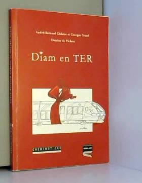 André-Bernard Cédaire et Georges Grard - Diam en TER