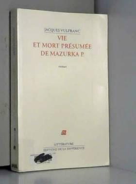 Jacques Vulfranc - Vie et mort présumée de Mazurka P.