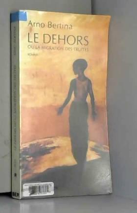 Arno Bertina - Le Dehors ou la migration des truites