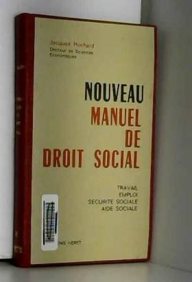 Jacques Hochard - Nouveau manuel de droit social