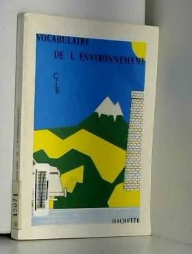 COLLECTIF - VOCABULAIRE DE L'ENVIRONNEMENT HACHETTE du 31/12/2099 -