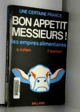 Alain Cohen et François Lourbet - Bon appétit messieurs - Les empires alimentaires