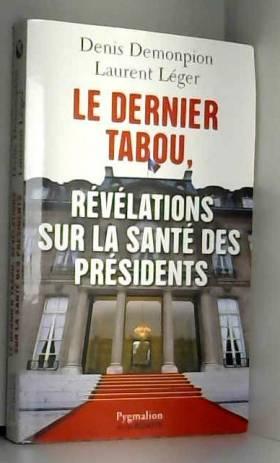 Denis Demonpion et Laurent Léger - Le dernier tabou, révélations sur la santé des présidents