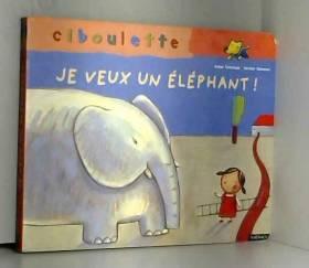 Anne Gutman et Xavier Deneux - Maman, je veux un éléphant !