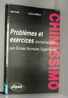 Alain Fuxa et Fabrice Chemla - Chimissimo: Problèmes et exercices d'entraînement aux Ecoles Normales Supérieures