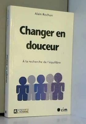 Alain Rochon - Changer en douceur. A la recherche de l'équilibre