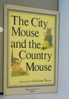 GRAHAM ; RALDUA ABADIA PERCY - The City Mouse and the Country Mouse