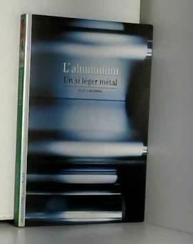 L'Aluminium : Un si léger...
