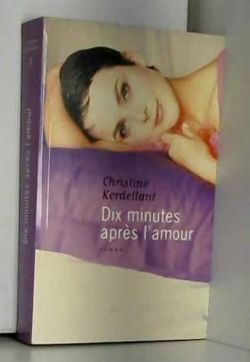 Christine Kerdellant - Dix minutes après l'amour