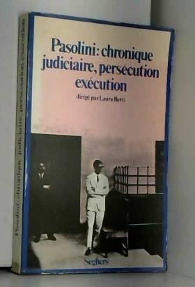 PASOLIINI PIER PAOLO - PASOLINI.CHRONIQUE JUDICIARE,PERSECUTION EXECUTION.DIRIGE PAR LAURA BETTI.