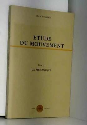 Woestyn jean - Etude du mouvement t.1 la mécanique