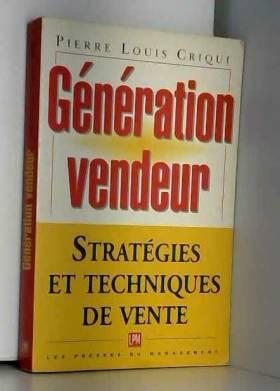 Pierre-Louis Criqui - Génération vendeur : Nous vendons tous, tout le temps, quelque chose aux autres
