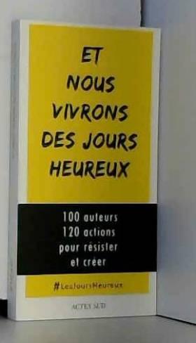 Collectif, Geneviève Azam, Marie-Odile... - Et nous vivrons des jours heureux : 100 auteurs, 120 actions immédiates pour résister et créer