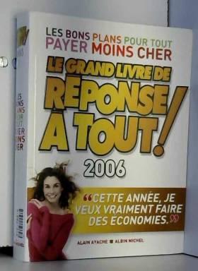 Alain Ayache et Collectif - Le grand livre de réponse à tout ! 2006