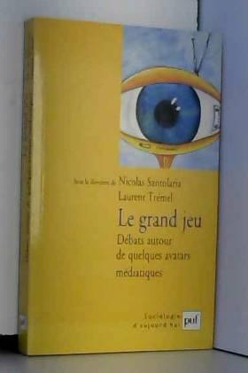 Collectif, Nicolas Santolaria et Laurent Trémel - Le grand jeu : Débats autour de quelques avatars médiatiques