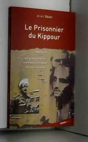 Arieh Segev et Farida Saliba - Le prisonnier du Kippour : La fêlure d'un mythe