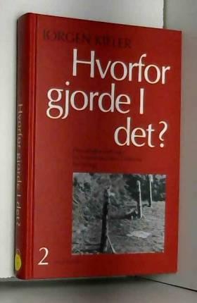 Jørgen Kieler - Hvorfor gjorde I det? I-II (in Danish)