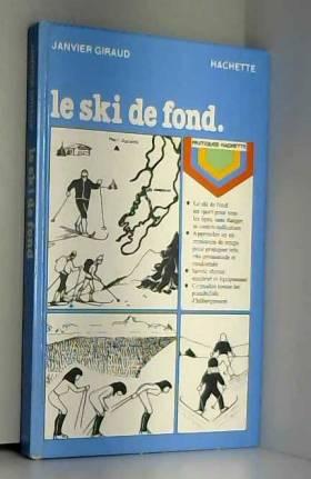 GIRAUD (Janvier) - Le Ski de fond (Pratiques Hachette)