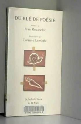 Jean Rousselot et Corinne Lemerle - Du blé de poésie